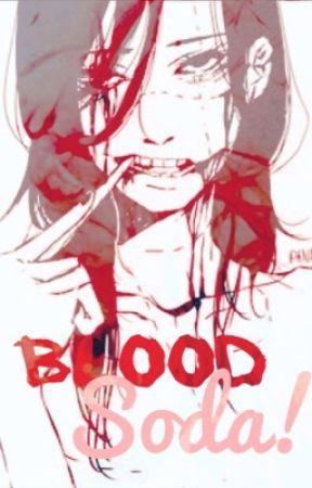 Blood Soda! ☆彡 Yandere x Reader by StickyGlitter