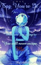 Tag, You're It (Yandere!Lapis Lazuli X Reader) by Ankoku-Anime