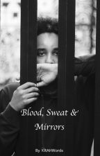 Blood, Sweat & Mirrors by kylespoems