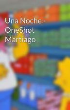 Una Noche - OneShot Martiago by martiago_