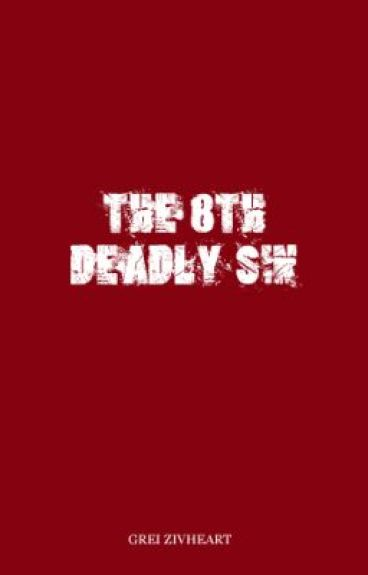 The 8th Deadly Sin [One-shot Fantasy/Spiritual] by grei_zivheart