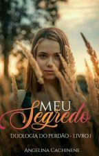 MEU SEGREDO /LIVRO 1 - DUOLOGIA DO PERDÃO by AngelinaCachinene32
