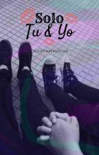 Solo Tú y Yo by xcristinacastillox