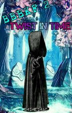 BBBKF: Twist in Time [Book 2] by imiMEimac
