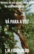 Vá Para A Luz (Hiatus) by BloodPie