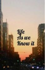life as we know it  by SavannaMedeiros8