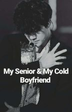 My Senior & My Cold Boyfriend by LfZulisma07