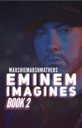 Eminem Imagines (Book 2)  by marshiemarshmathers