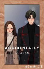 Accidentally Pregnant by Peach_LIE