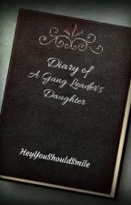 Diary Of A Gang Leader's Daughter by HeyYouShouldSmile