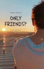 Only Friends? °S.M° by fiofrette