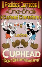 ❅ Personajes de Cuphead y tu ❅ •One-Shot• || Pedidos Cerrados Temporalmente || by Cary_Gamer