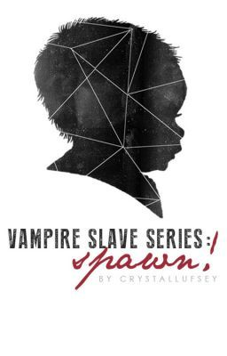 Vampire Slave Series: Spawn! (BOOK TWO)