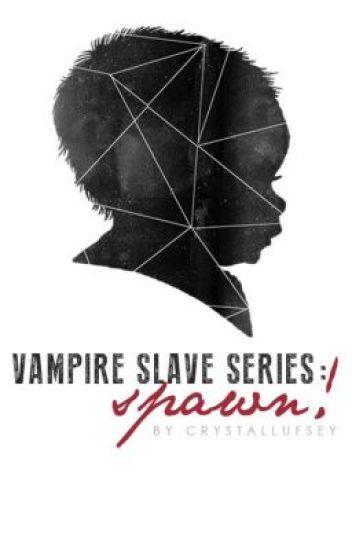 Vampire Slave Series: Spawn! (BOOK TWO)