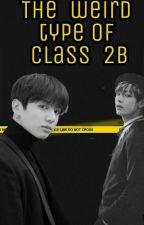 The Weird Type Of Class 2B [KOOKV]  by Bae_Su_Ji