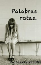 Palabras rotas. by DarkGirl1309