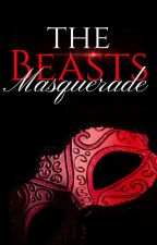 The Beasts Masquerade by ThatObsessedWriter