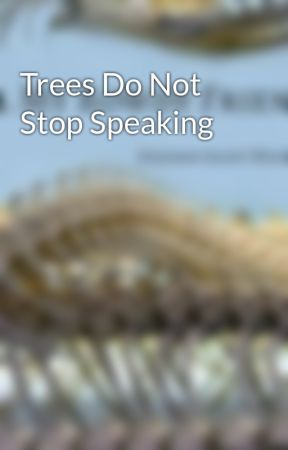 Trees Do Not Stop Speaking by ScottWhitaker
