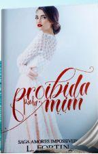 Proibida Pra Mim (Saga amores impossíveis.) Repostando. by larissafortin