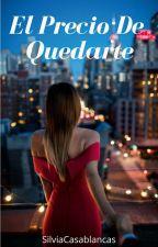 El Precio De Quedarte. by SilviaCasablancas