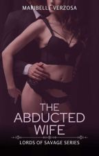 The Abducted Wife by MaribelleVerzosa