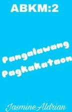 ABKM2:PANGALAWANG PAGKAKATAON(COMPLETED) by PRINCESS_BEBE29