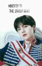 married to the spoiled brat (Bts min yoongiXreader)[on Hold] by kimballenas