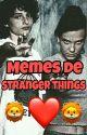 STRANGER THINGS MEMES. by IngridSarahi_of