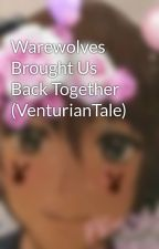 Warewolves Brought Us Back Together (VenturianTale) by KittyOfTheDeep
