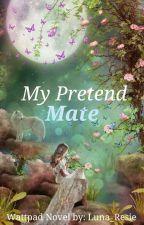 My Pretend Mate by Luna_Resie