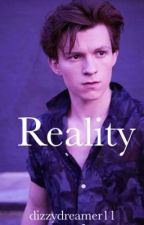 Reality // Tom Holland Fanfiction by dizzydreamer11