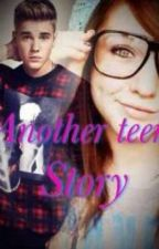 Another Teen Story (Justin Bieber Fan Fiction) by Biebers_chick