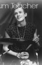 Drum Teacher (Tristan Evans Fanfic) by LauraParkerJones_x