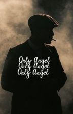 ONLY ANGEL || T. SHELBY  by wishtherebestars
