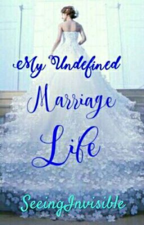 MY UNDEFINED MARRIAGE LIFE by SeeingInvisible