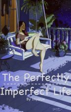 The Perfectly Imperfect Life by Inyanje_23