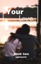 Your Love (2). by xgetweird
