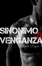 Sinónimo de Venganza by RayitaReyna