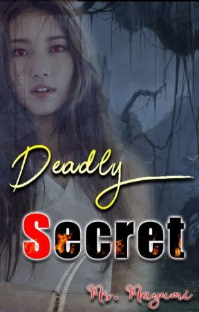 DEADLY SECRET by Queen_Mayumi1st