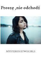 Proszę, nie odchodź by mysterioustwogirls