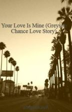 Your Love Is Mine (Greyson Chance Love Story) by abigailkayA