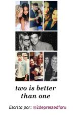 two is better than one || 1ª temporada by 2DepressedForU