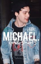 Michael Clifford One Shots by dandelionandburdock