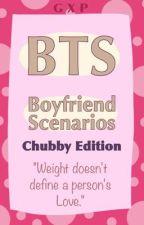 BTS Boyfriend Scenarios || Chubby edition by GabGabWorld
