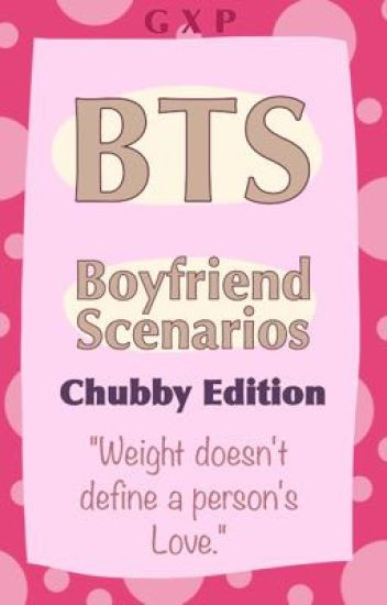 BTS Boyfriend Scenarios || Chubby edition - Gabrielle - Wattpad