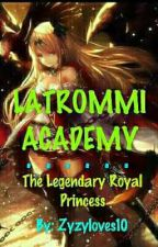 Latrommi Academy: The Legendary Royal Princess  by zyzyloves10