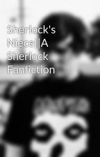 Sherlock's Niece  A Sherlock Fanfiction by anxietyatthebanquet