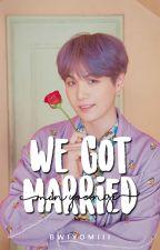 We Got Married || Min Yoongi || ✔ by bwiyomiii