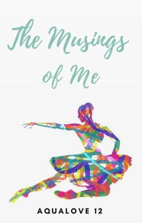 The Musings Of Me by AquaLove12