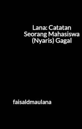 Lana: Catatan Seorang Mahasiswa (Nyaris) Gagal by faisaldmaulana